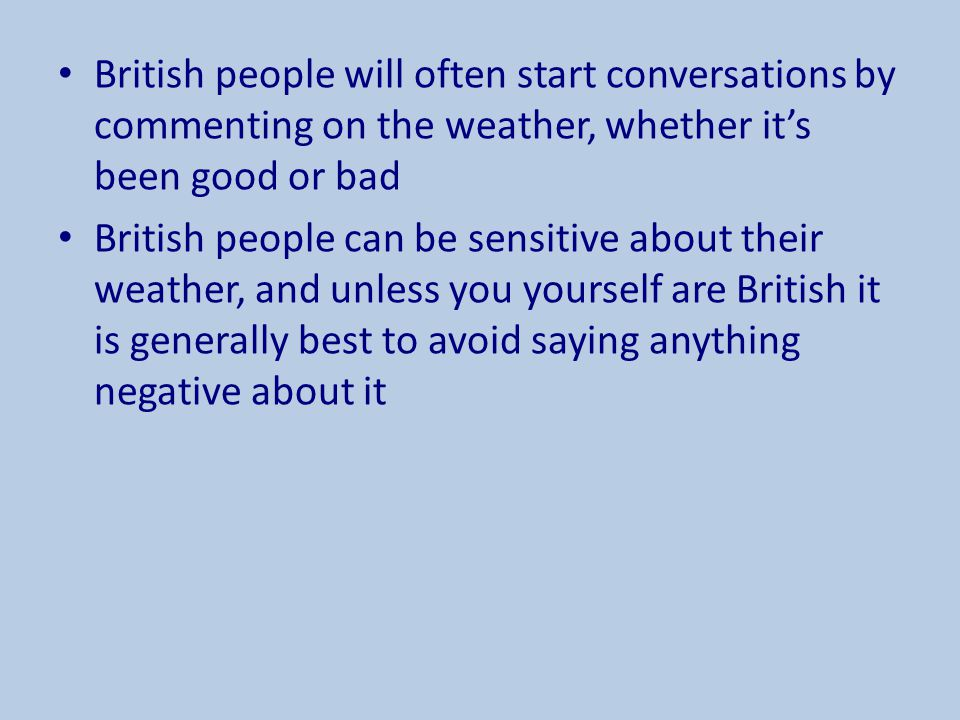 British people will often start conversations by commenting on the weather, whether it's been good or bad
