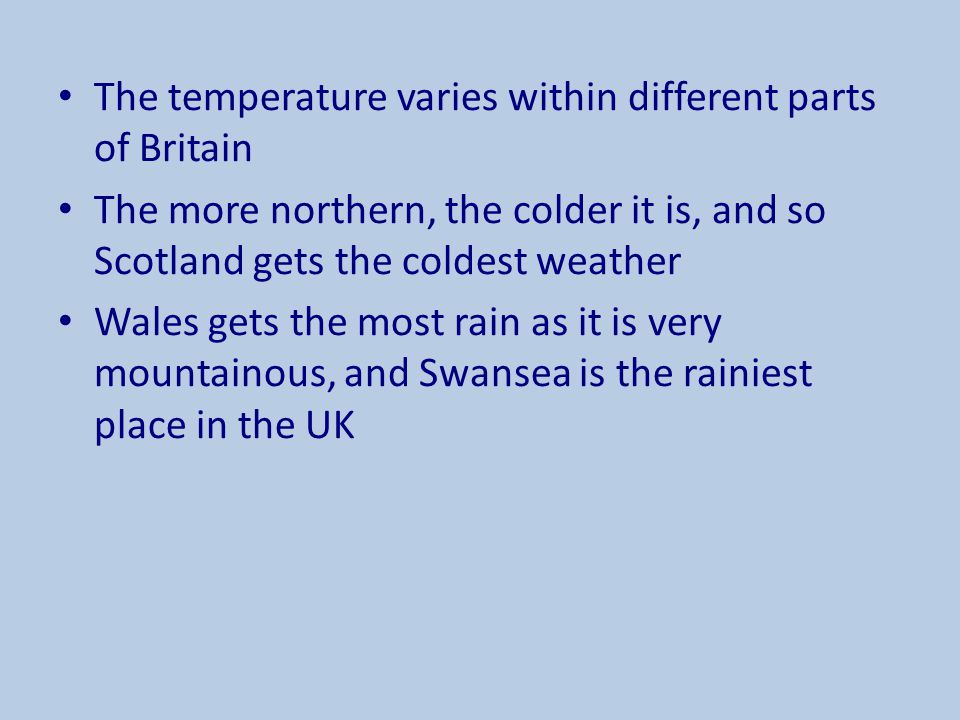 The temperature varies within different parts of Britain
