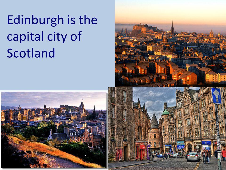 Edinburgh is the capital city of Scotland