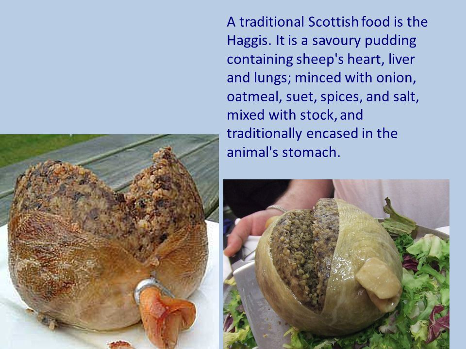 A traditional Scottish food is the Haggis