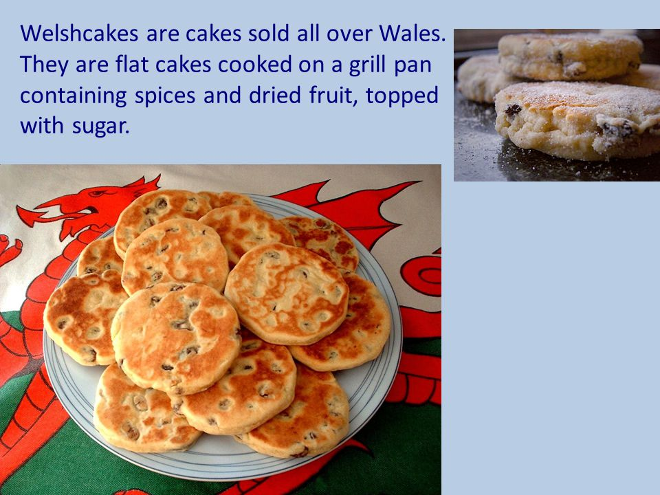 Welshcakes are cakes sold all over Wales