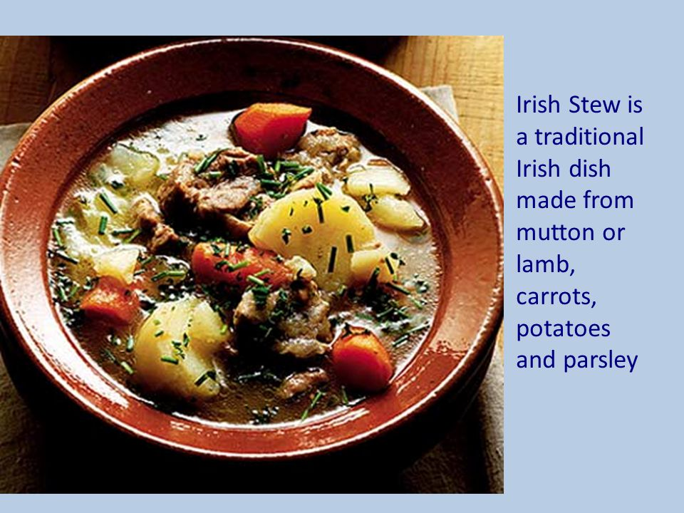 Irish Stew is a traditional Irish dish made from mutton or lamb, carrots, potatoes and parsley