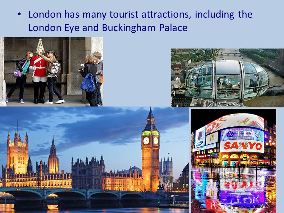 London has many tourist attractions, including the London Eye and Buckingham Palace