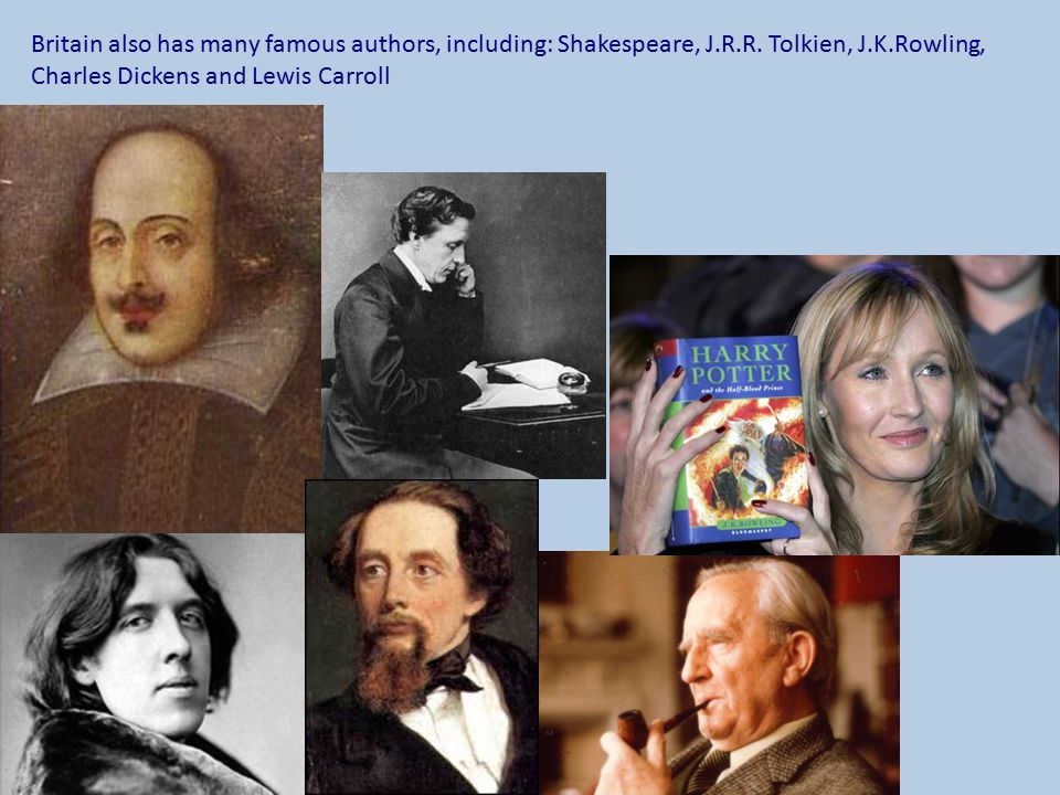 Britain also has many famous authors, including: Shakespeare, J. R. R