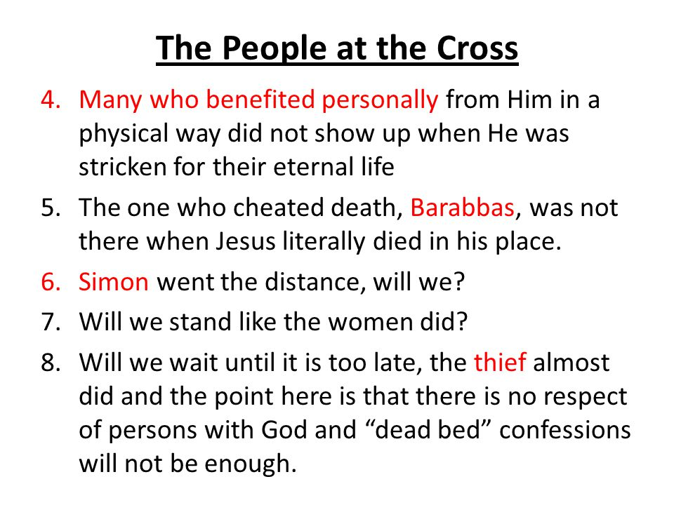 The People at the Cross Many who benefited personally from Him in a physical way did not show up when He was stricken for their eternal life.