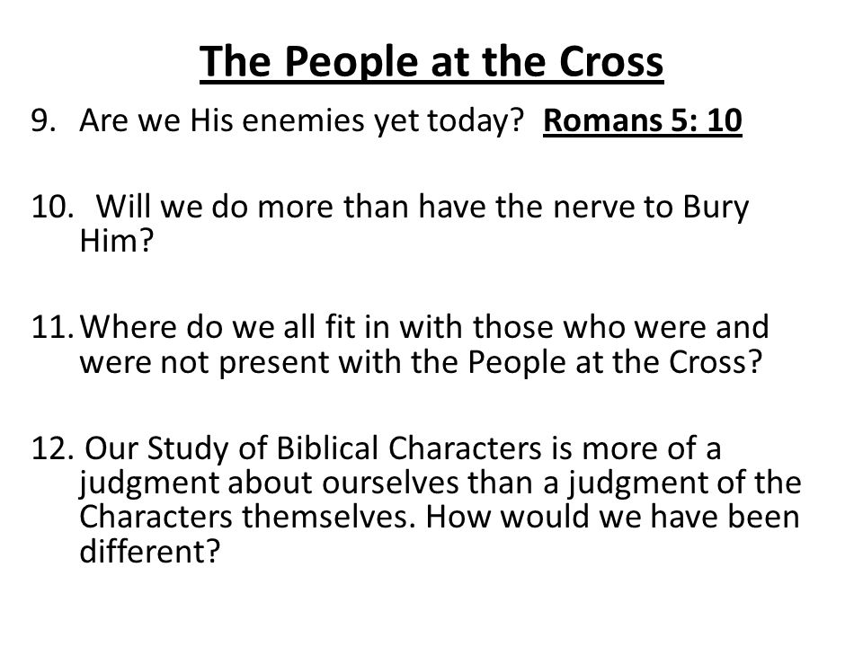 The People at the Cross Are we His enemies yet today Romans 5: 10
