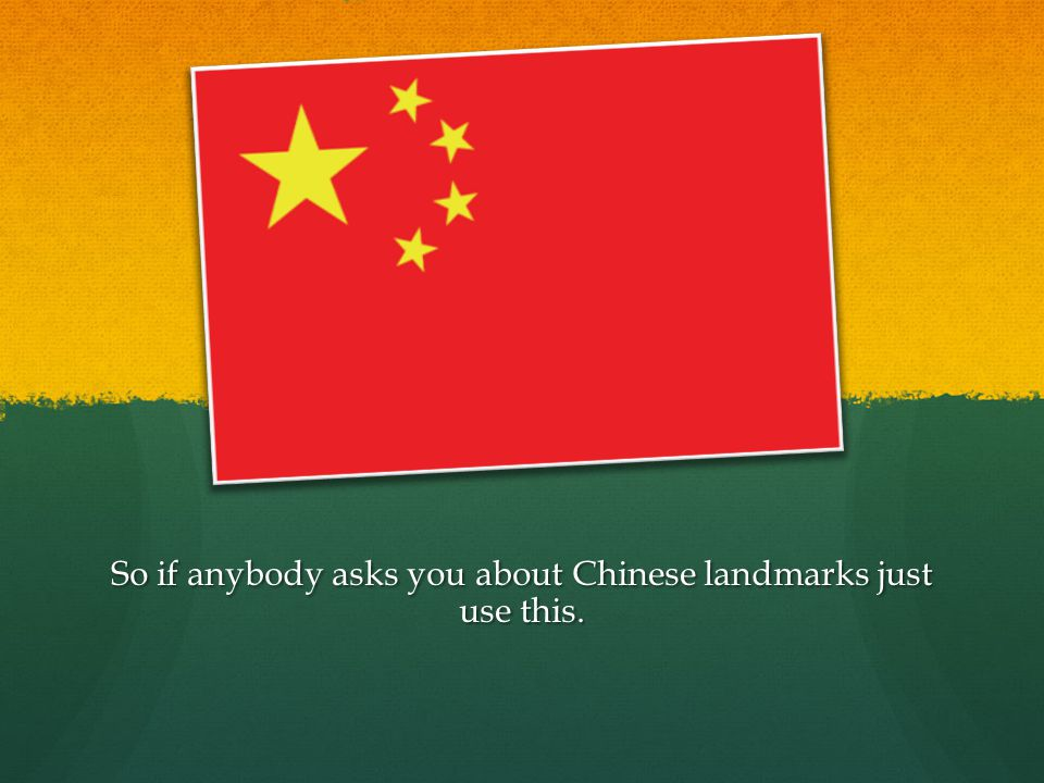 So if anybody asks you about Chinese landmarks just use this.
