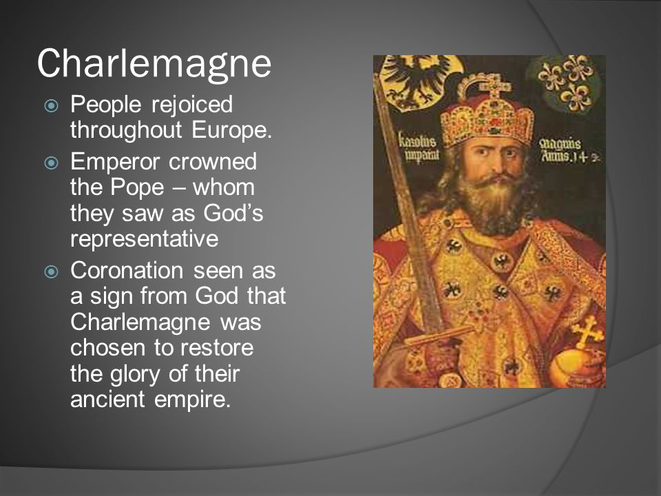 Charlemagne People rejoiced throughout Europe.