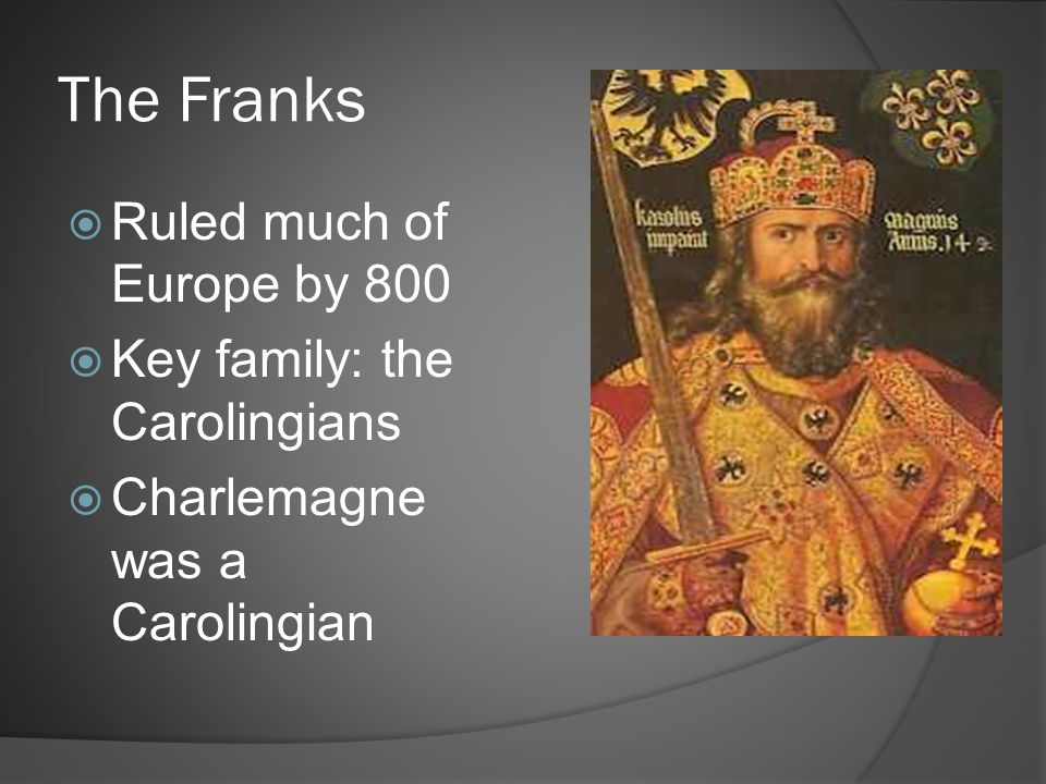 The Franks Ruled much of Europe by 800 Key family: the Carolingians