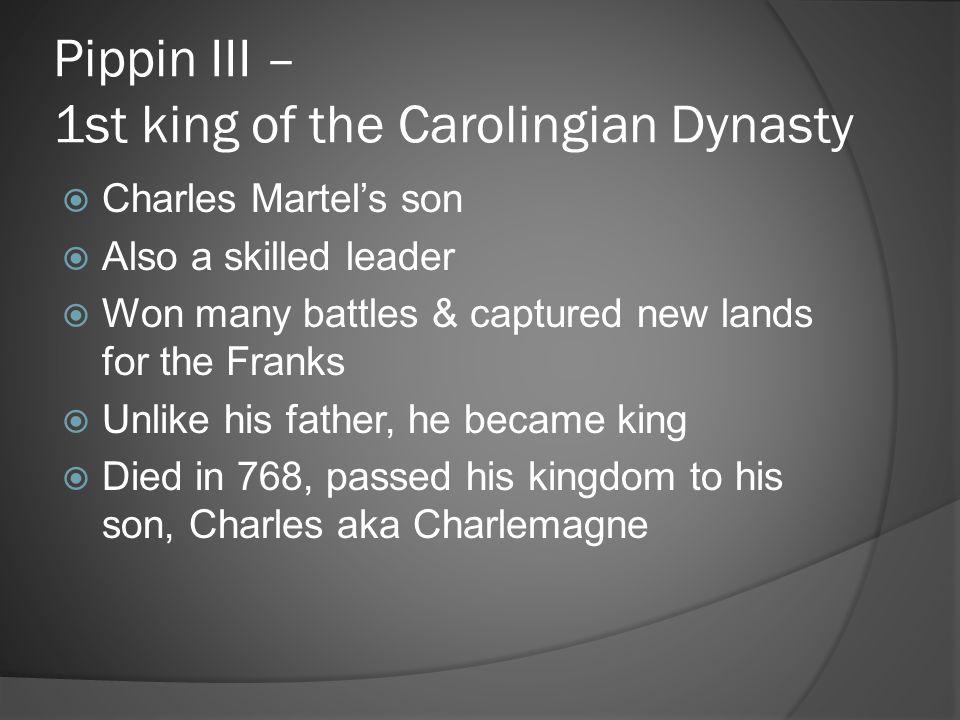 Pippin III – 1st king of the Carolingian Dynasty