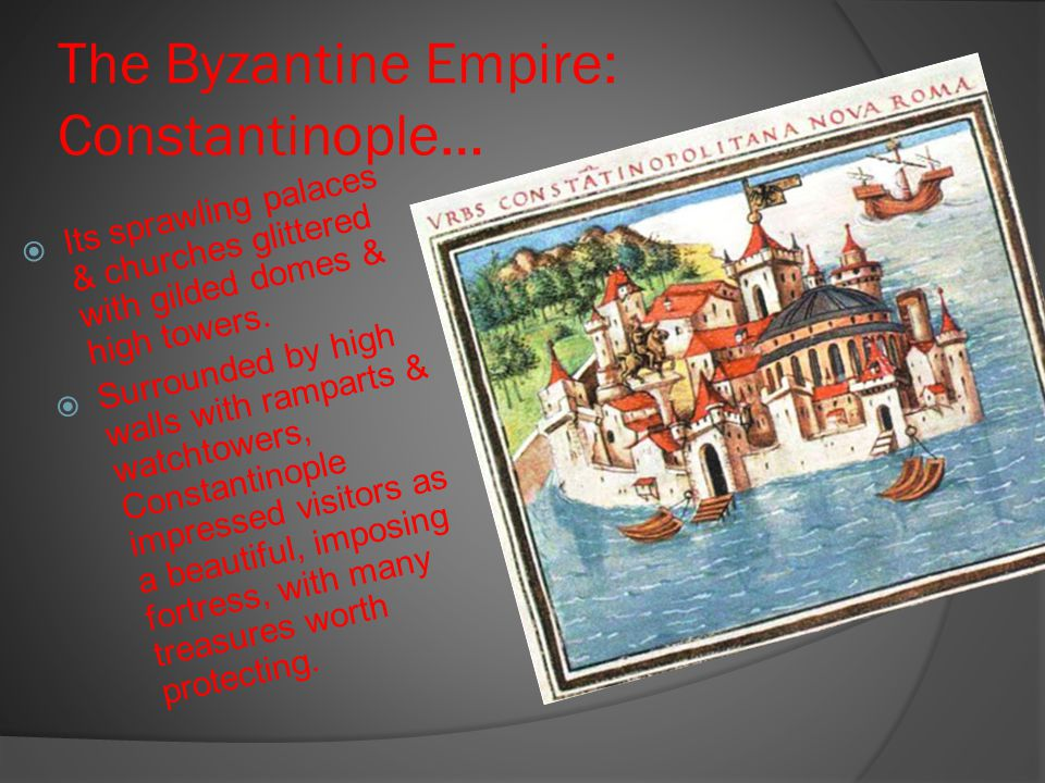 The Byzantine Empire: Constantinople…
