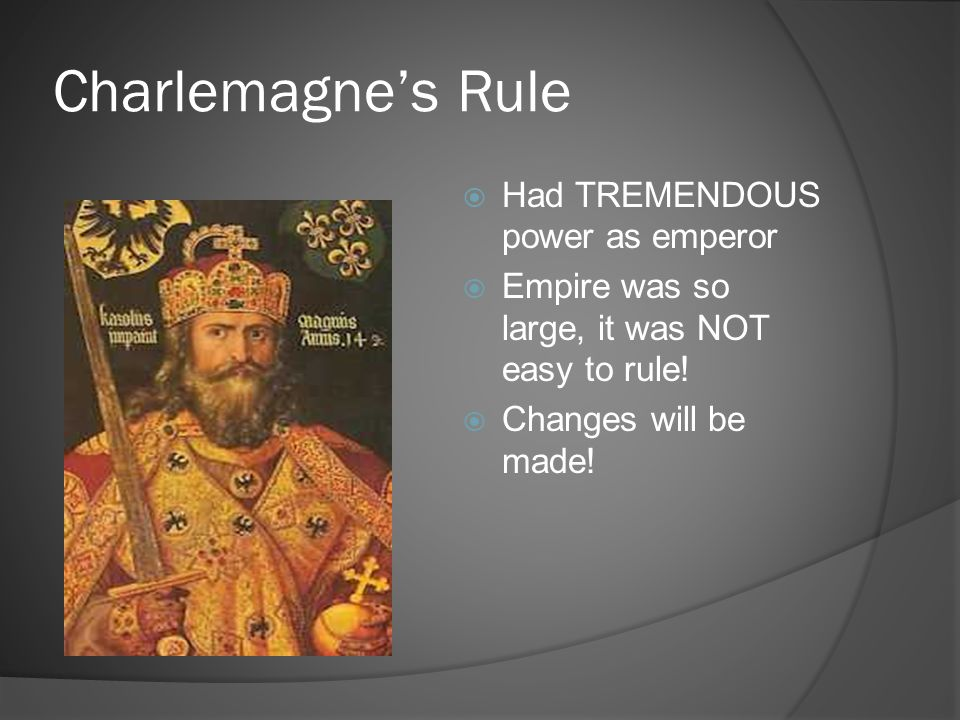 Charlemagne's Rule Had TREMENDOUS power as emperor