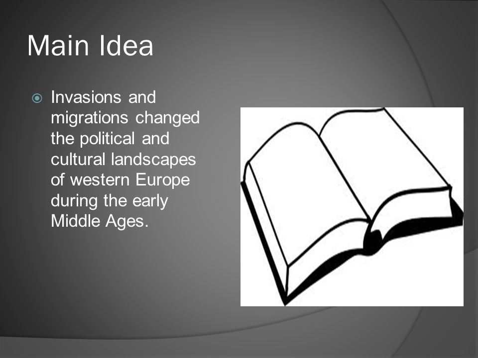 Main Idea Invasions and migrations changed the political and cultural landscapes of western Europe during the early Middle Ages.