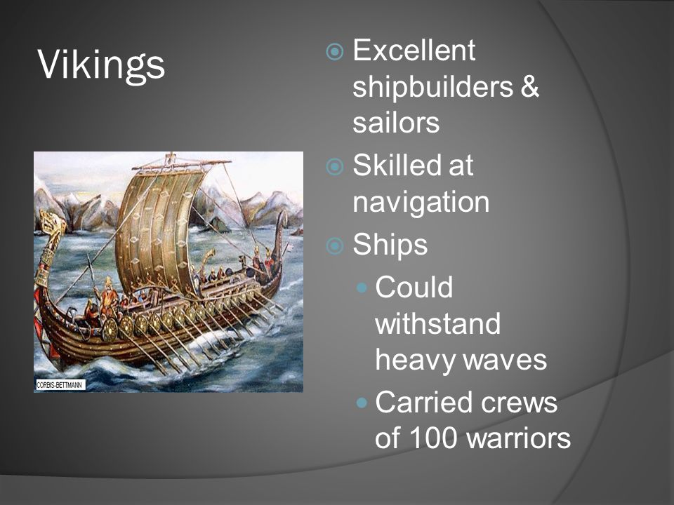 Vikings Excellent shipbuilders & sailors Skilled at navigation Ships