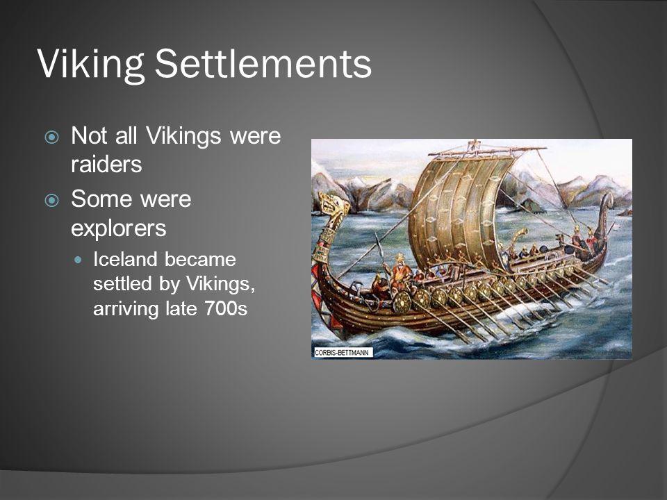 Viking Settlements Not all Vikings were raiders Some were explorers