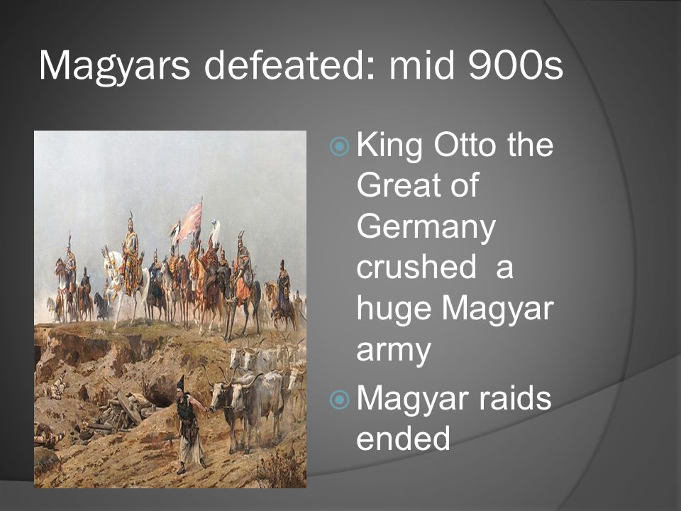 Magyars defeated: mid 900s