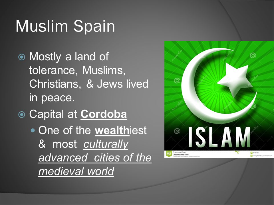 Muslim Spain Mostly a land of tolerance, Muslims, Christians, & Jews lived in peace. Capital at Cordoba.