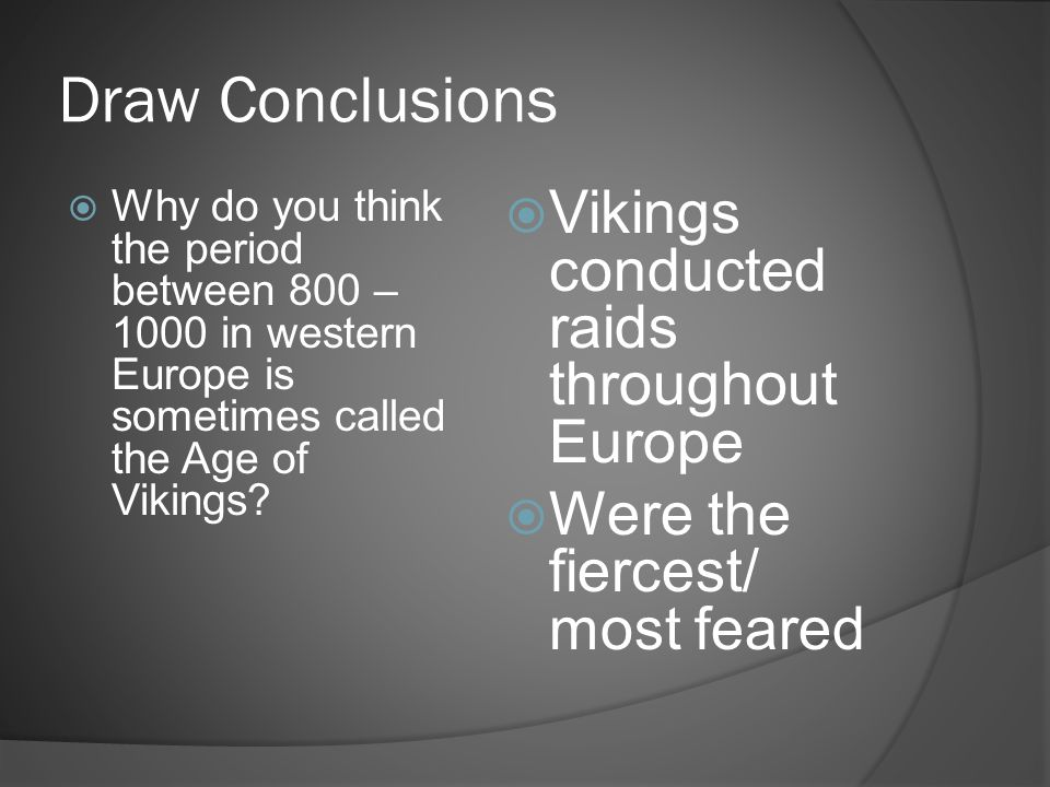 Draw Conclusions Vikings conducted raids throughout Europe