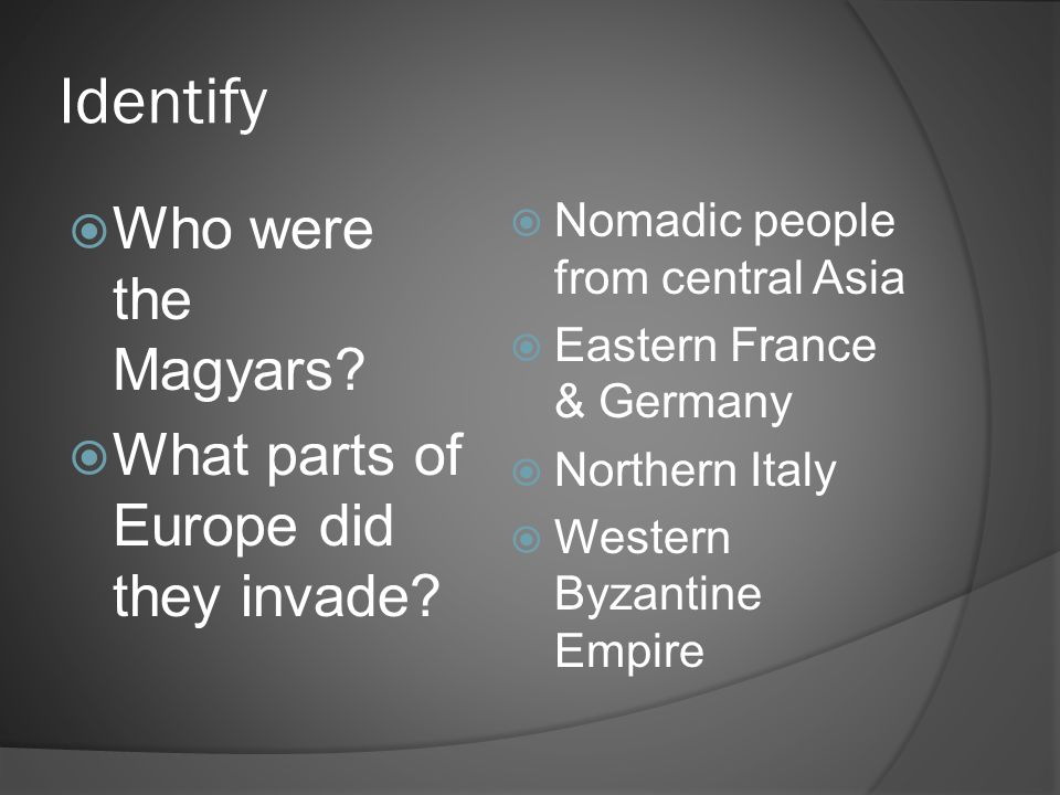Identify Who were the Magyars What parts of Europe did they invade