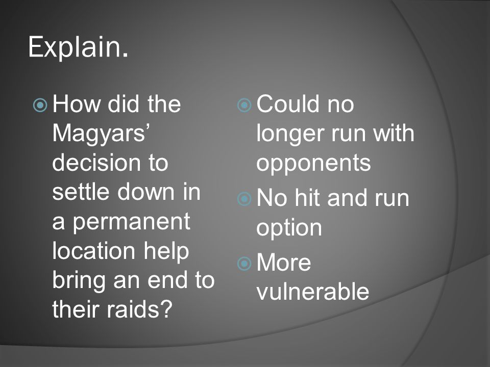 Explain. How did the Magyars' decision to settle down in a permanent location help bring an end to their raids