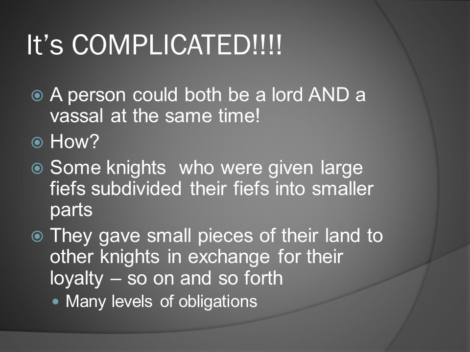 It's COMPLICATED!!!! A person could both be a lord AND a vassal at the same time! How