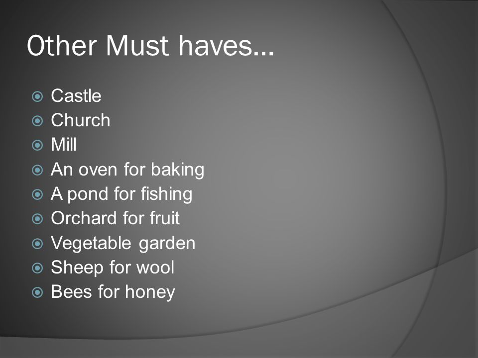 Other Must haves… Castle Church Mill An oven for baking