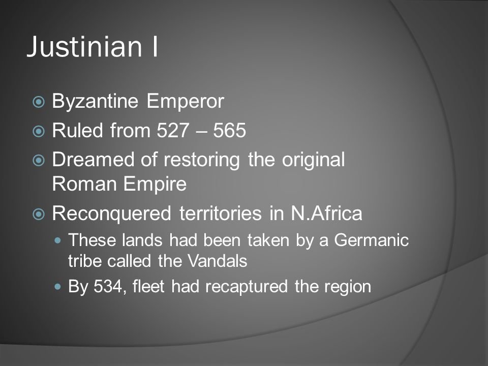 Justinian I Byzantine Emperor Ruled from 527 – 565