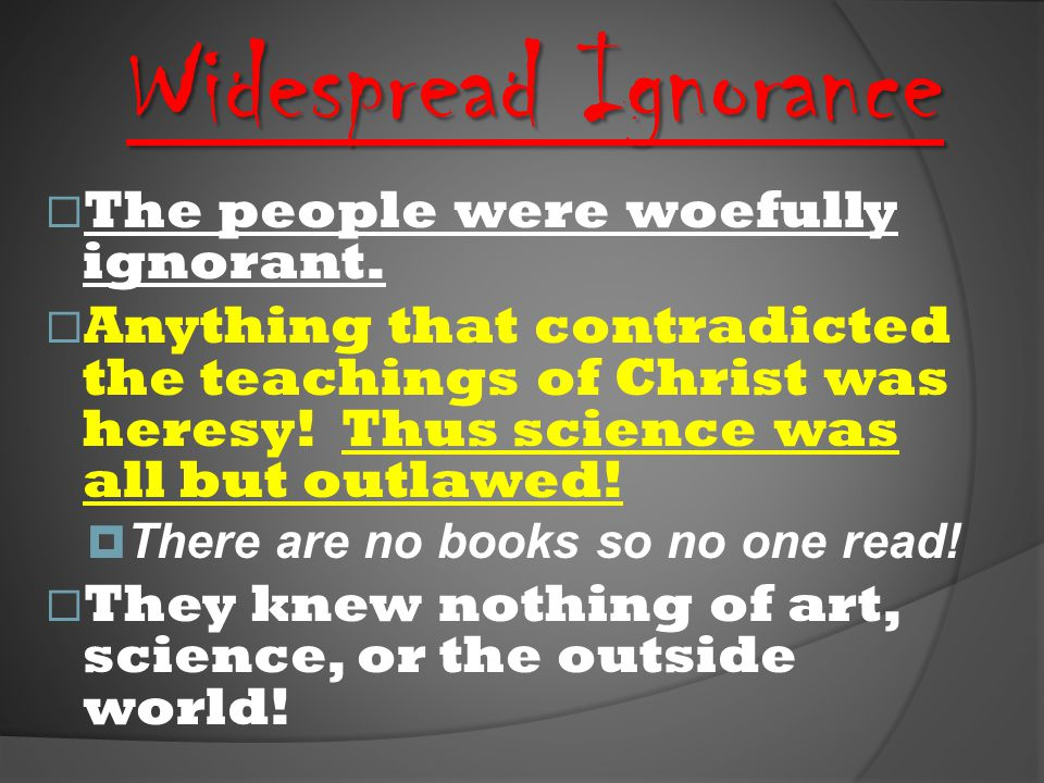 Widespread Ignorance The people were woefully ignorant.
