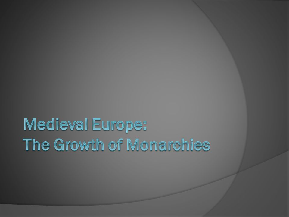 Medieval Europe: The Growth of Monarchies