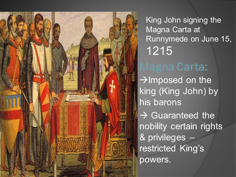 Magna Carta: Imposed on the king (King John) by his barons