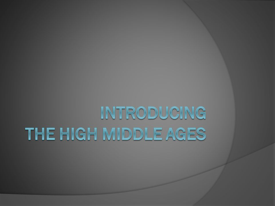Introducing the High Middle Ages