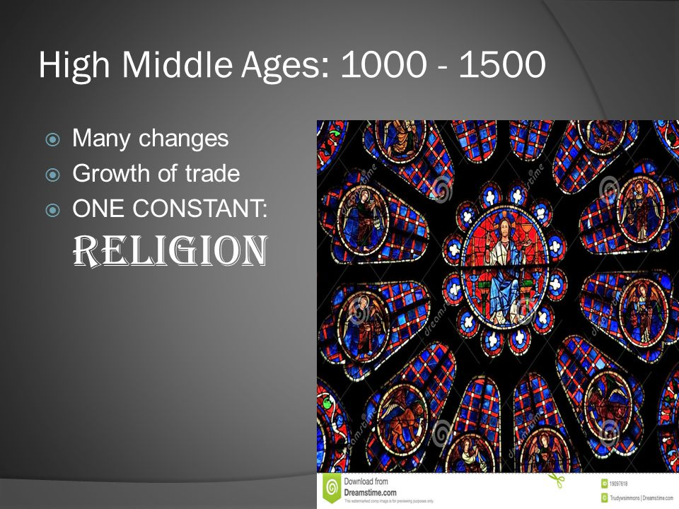 High Middle Ages: 1000 - 1500 Many changes Growth of trade