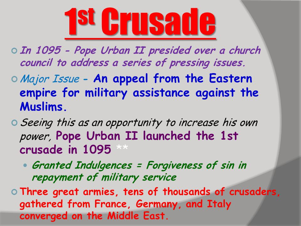 1st Crusade In 1095 - Pope Urban II presided over a church council to address a series of pressing issues.