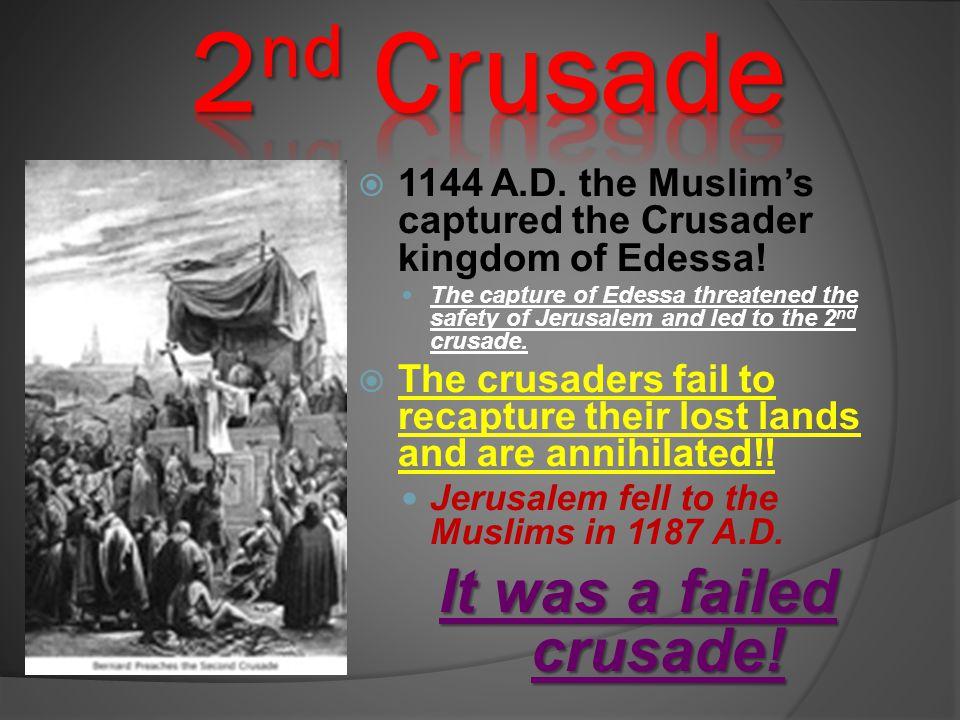 2nd Crusade It was a failed crusade!