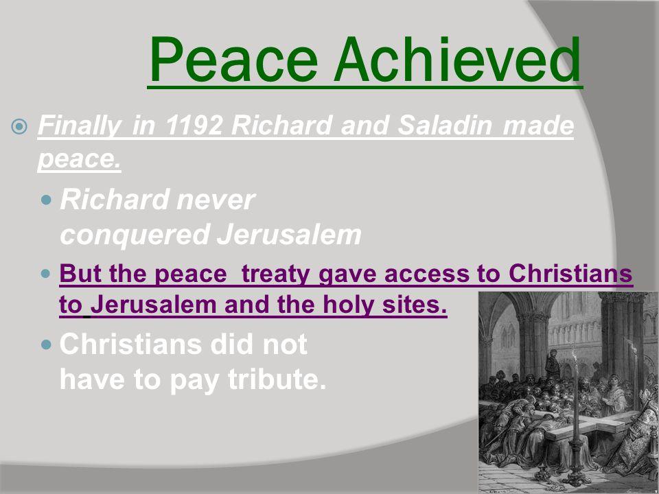 Peace Achieved Richard never conquered Jerusalem