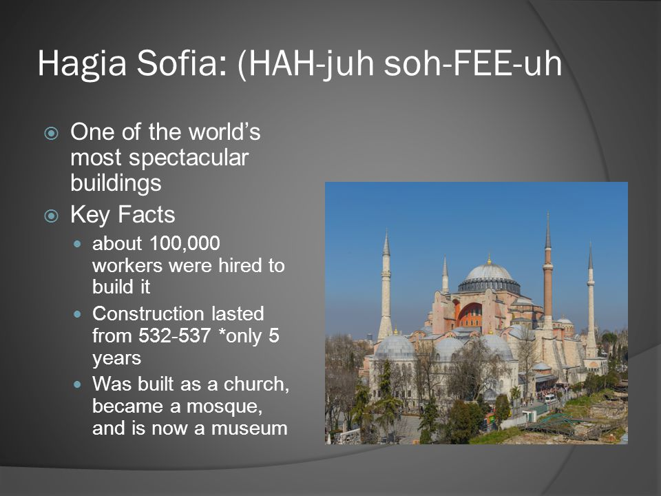 Hagia Sofia: (HAH-juh soh-FEE-uh