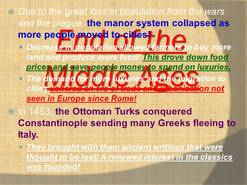 End of the Middle Ages Due to the great loss in population from the wars and the plague, the manor system collapsed as more people moved to cities!