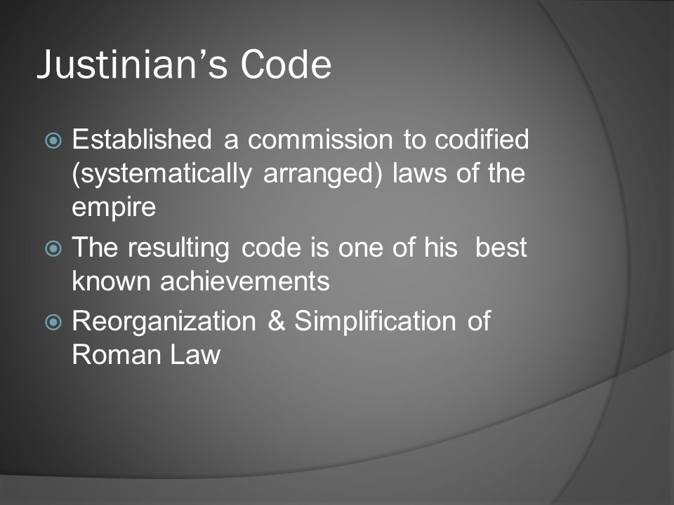 Justinian's Code Established a commission to codified (systematically arranged) laws of the empire.