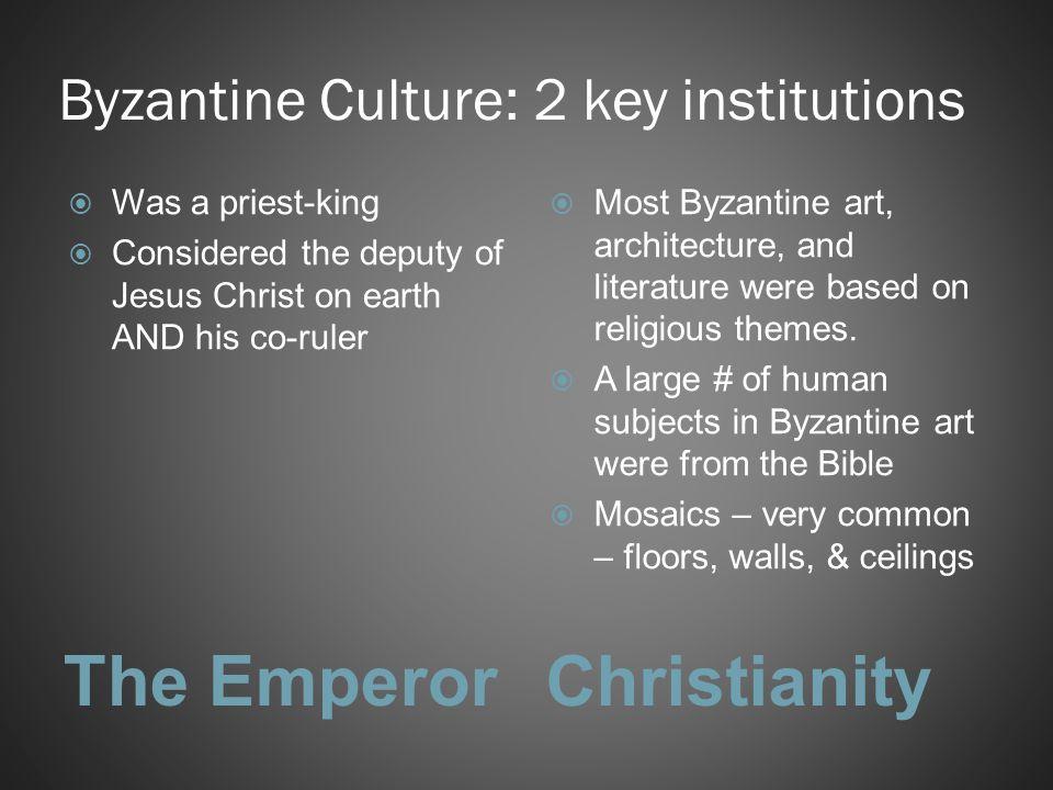 Byzantine Culture: 2 key institutions