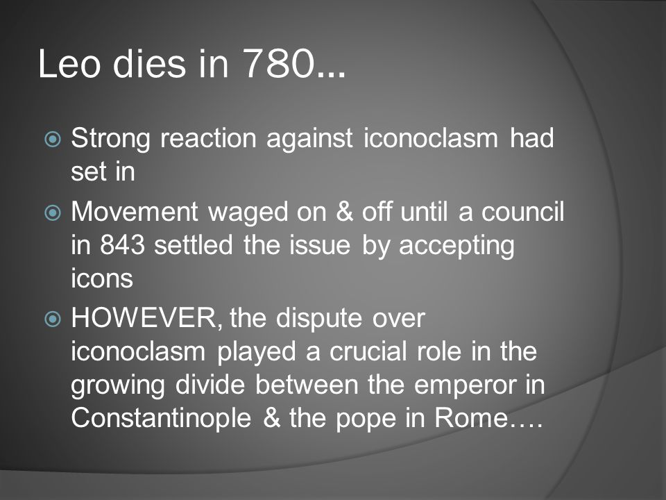 Leo dies in 780… Strong reaction against iconoclasm had set in