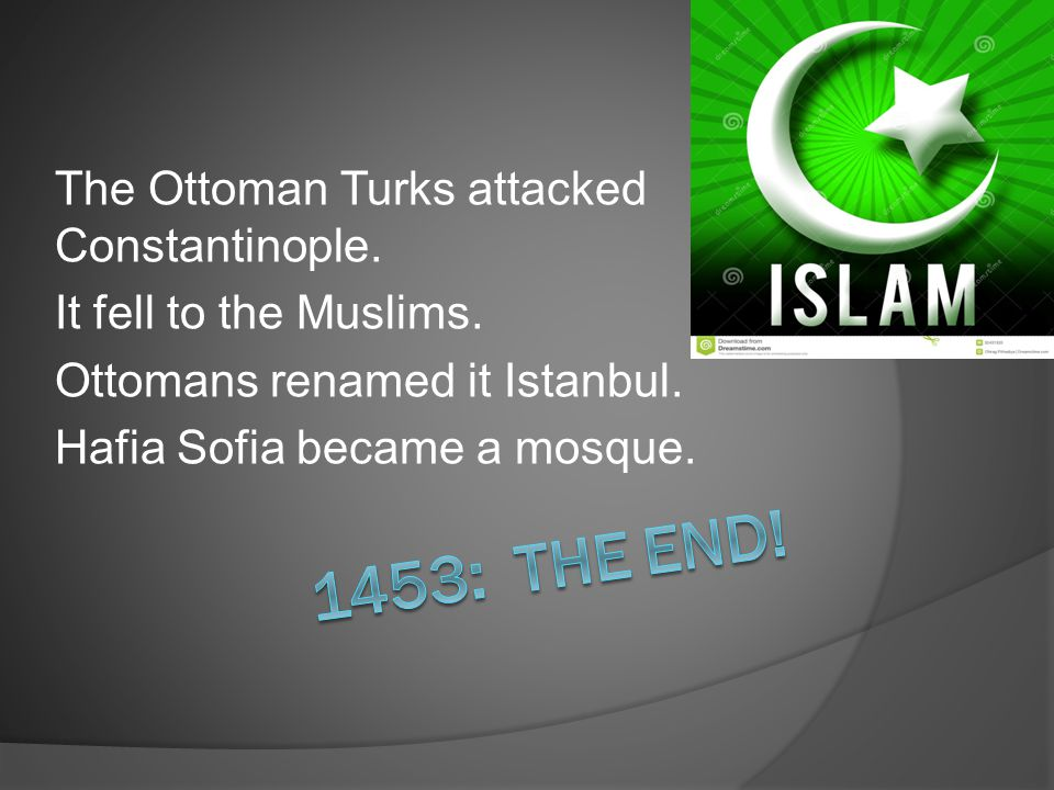 1453: The End! The Ottoman Turks attacked Constantinople.