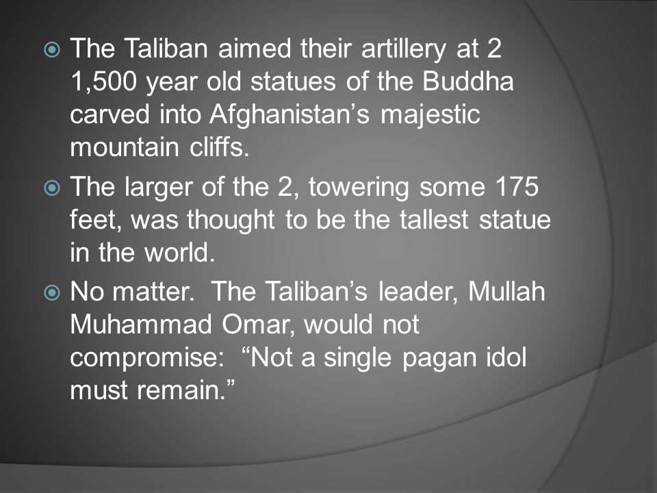 The Taliban aimed their artillery at 2 1,500 year old statues of the Buddha carved into Afghanistan's majestic mountain cliffs.