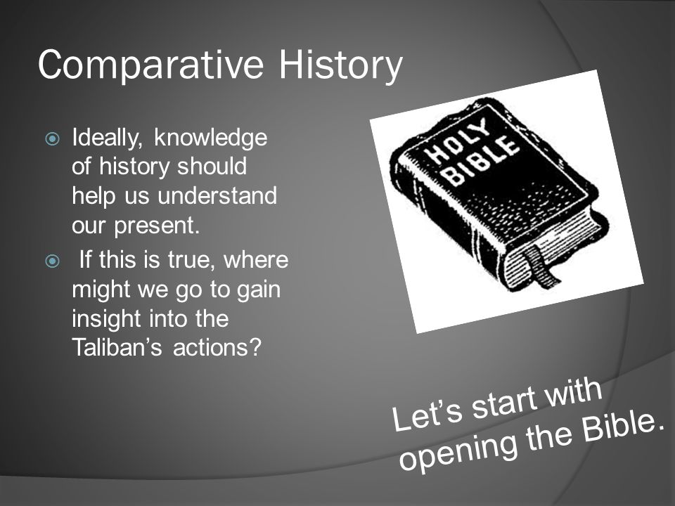 Comparative History Let's start with opening the Bible.