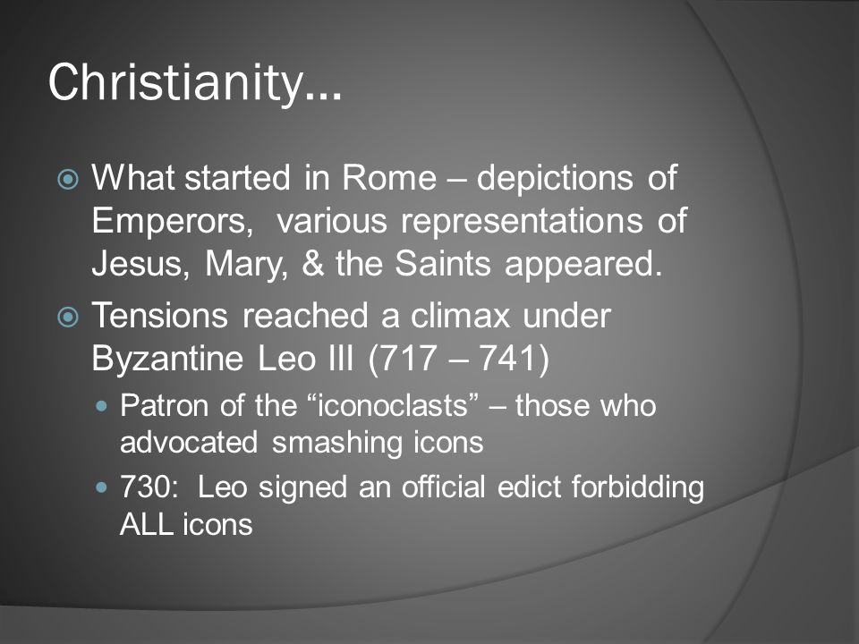 Christianity… What started in Rome – depictions of Emperors, various representations of Jesus, Mary, & the Saints appeared.