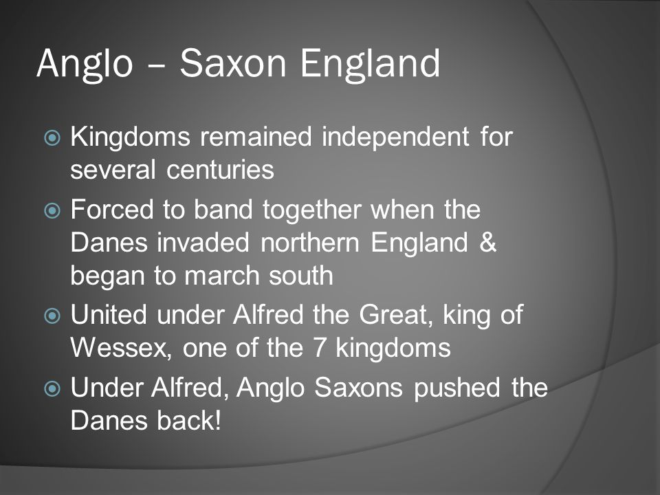 Anglo – Saxon England Kingdoms remained independent for several centuries.