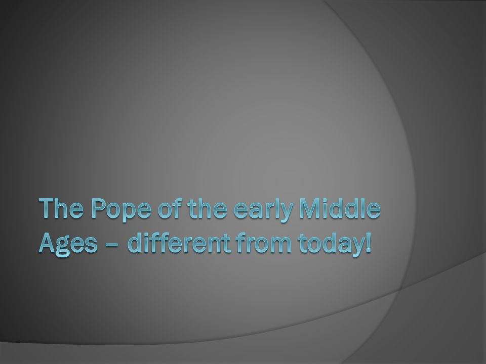 The Pope of the early Middle Ages – different from today!