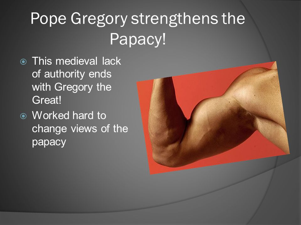 Pope Gregory strengthens the Papacy!