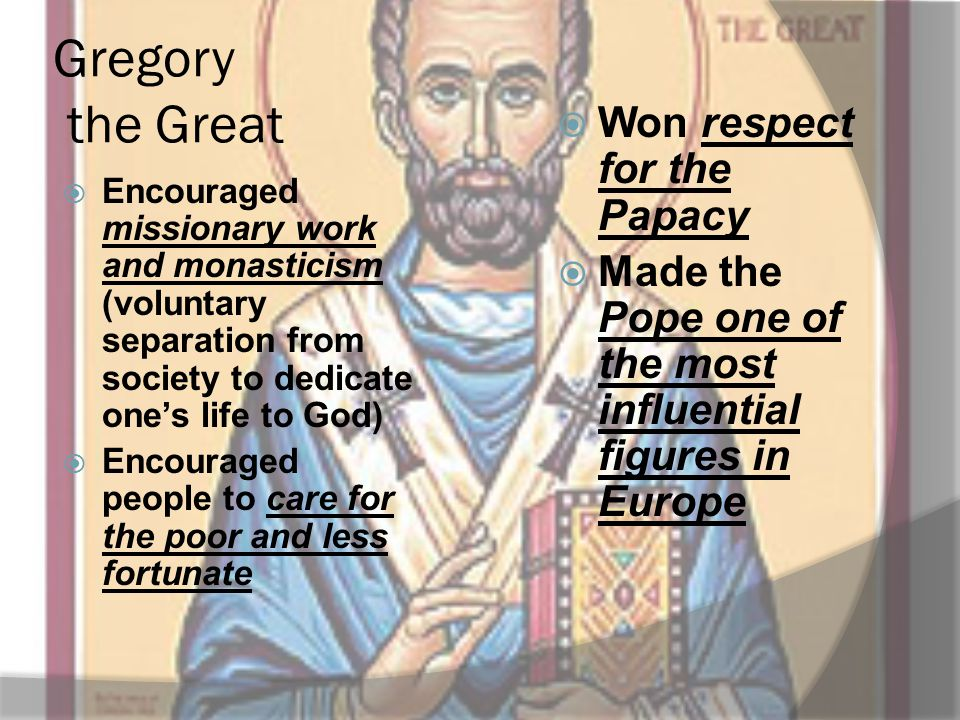 Gregory the Great Won respect for the Papacy