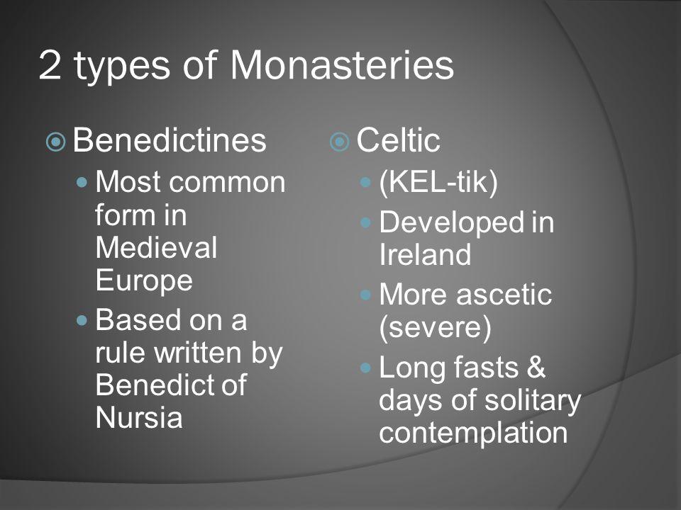 2 types of Monasteries Benedictines Celtic