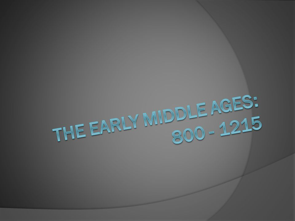 The Early Middle Ages: 800 - 1215